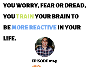 EP#163 - How the Fear of the Corona Virus Makes You More Reactive