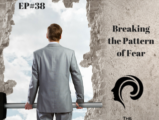 EP#38 - Breaking the Pattern of Fear