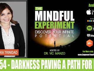 EP#54 - Darkness Paving the Way for the Light