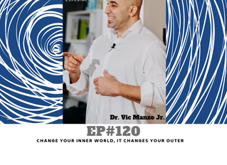 EP#120 - Change Your Inner World, Changes Your Outer