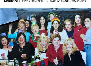 Lesson #4: Experiences Trump Measurements