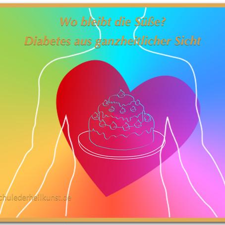 Wo bleibt die Süße! -Diabetes mellitus aus ganzheitlicher Sicht