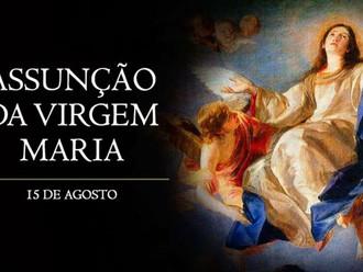 Hoje é celebrada a Solenidade da Assunção da Santíssima Virgem Maria