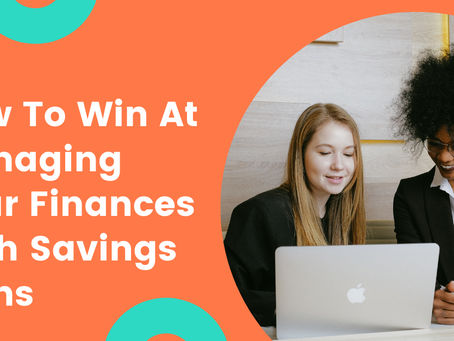 How To Win At Managing Your Finances With Savings Plans