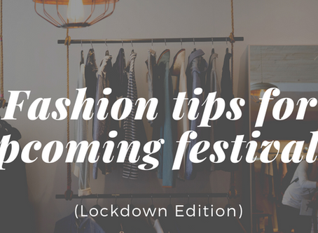Fashion Tips For Upcoming Festivals (Lockdown edition)
