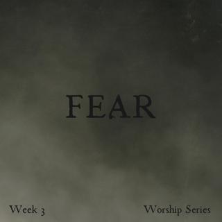 Fear: Week 3