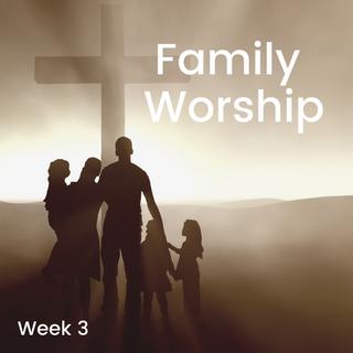 Family Worship: Week 3