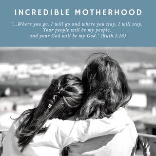 Incredible Motherhood