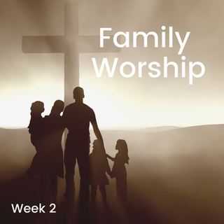 Family Worship: Week 2