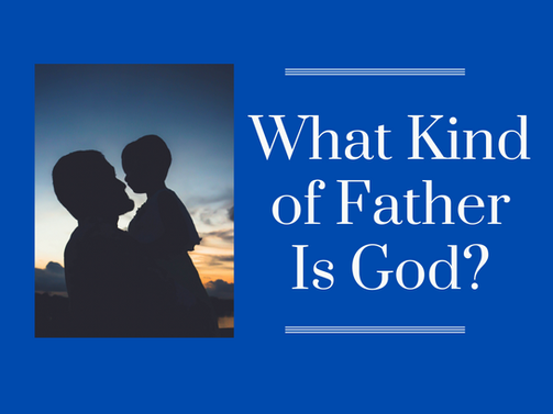 What Kind of Father Is God.png