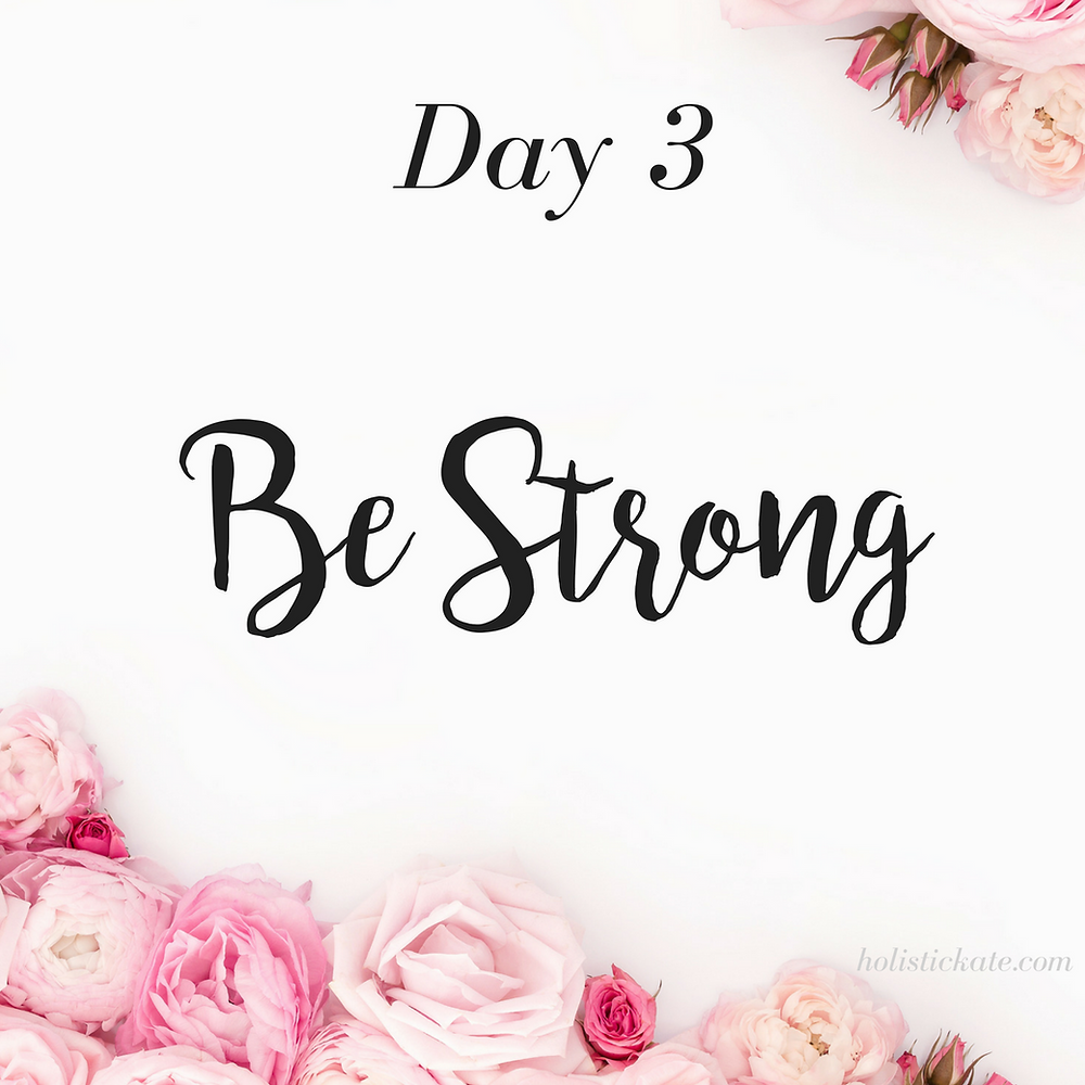 Day 3 - Be Strong | 5 Days to Fall in Love with Yourself