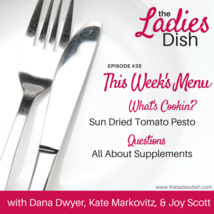 The Ladies Dish Podcast #35: All About Supplements