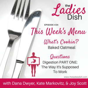 The Ladies Dish Podcast #24: Digestion Part One – The Way It's Supposed To Work