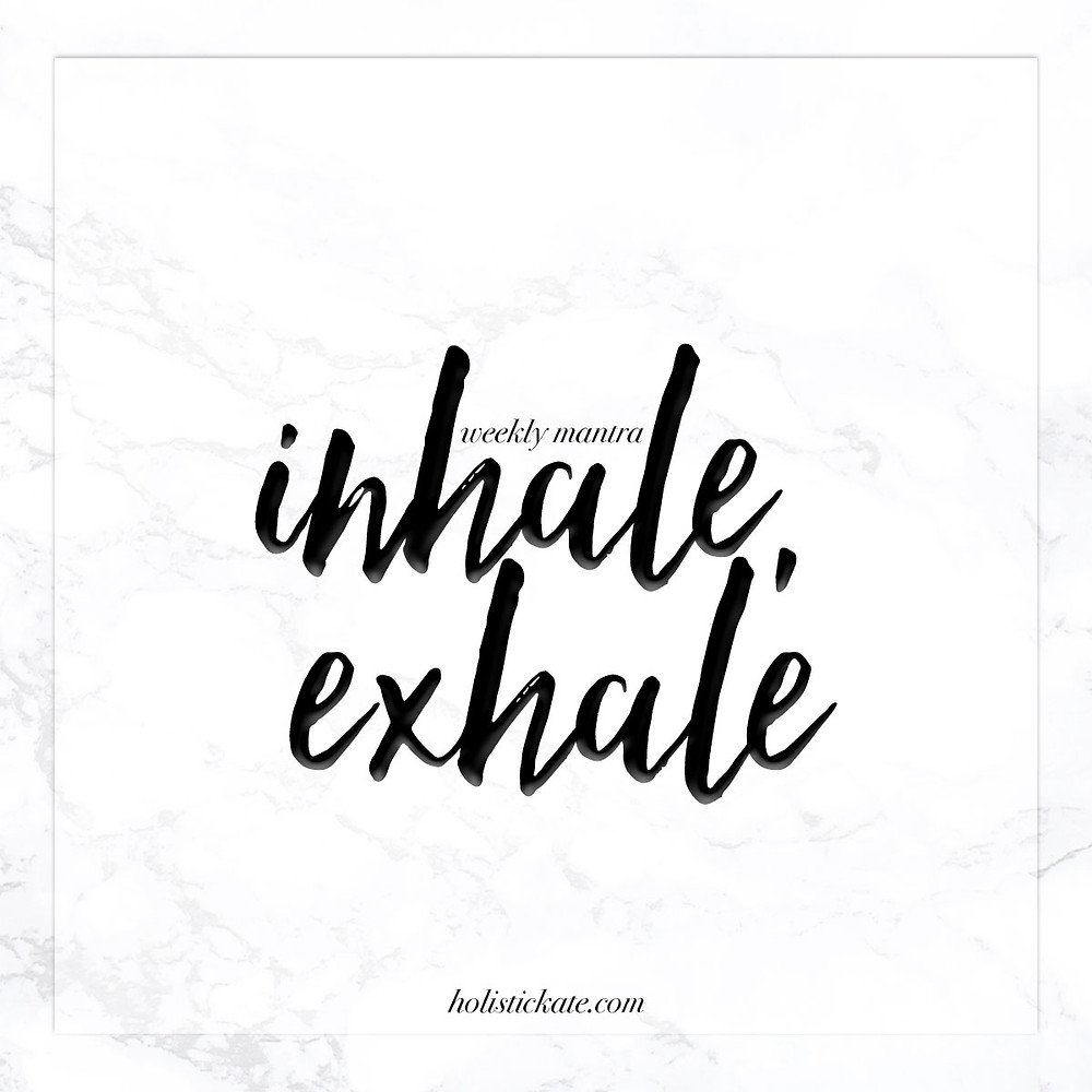 weekly mantra | inhale, exhale