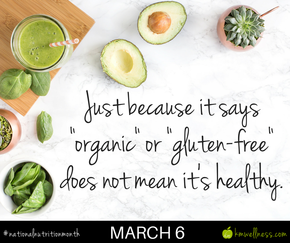 "Just because it says ""organic"" or ""gluten-free"" does not mean it's healthy."