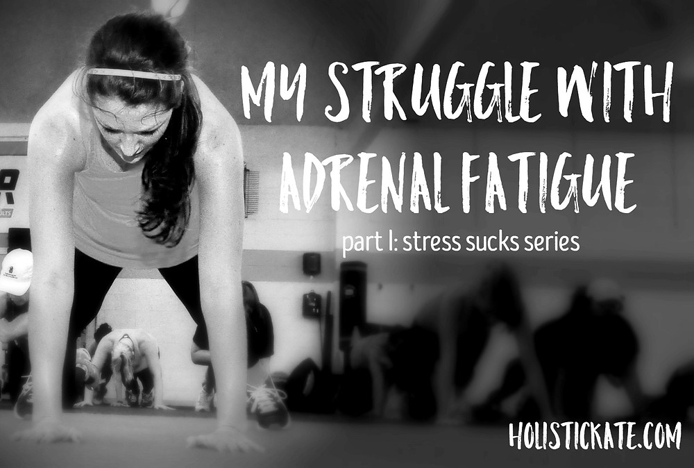 My Struggle with Adrenal Fatigue
