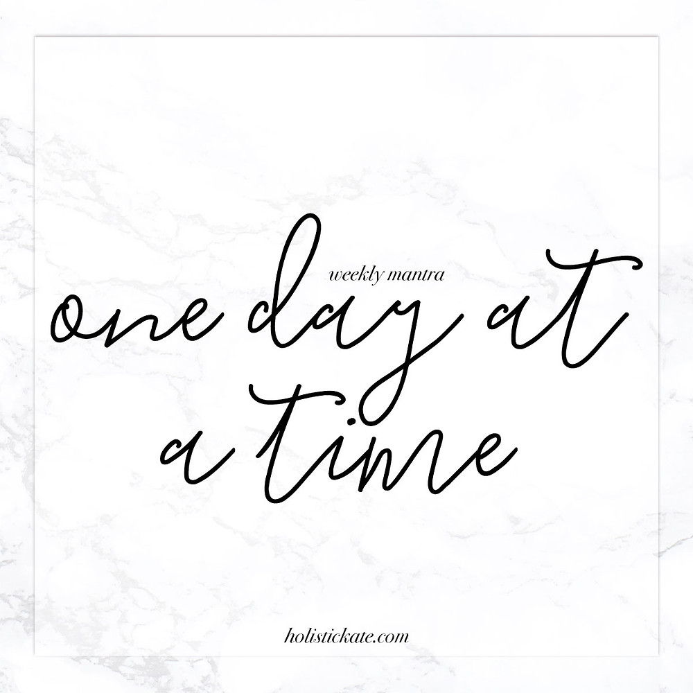 Weekly Mantra | One Day at a Time