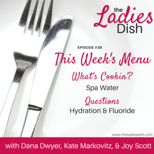 Hydration & Fluoride | The Ladies Dish