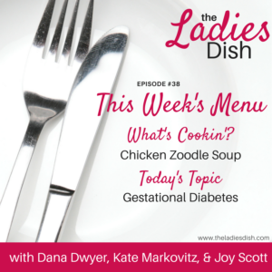 The Ladies Dish Episode #38: All About Gestational Diabetes