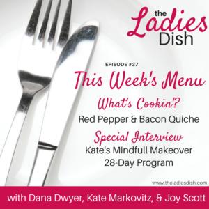 The Ladies Dish Podcast #37: Kate's Mindfull Makeover Program