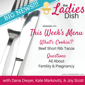 The Ladies Dish Podcast #17: All About Fertility & Pregnancy