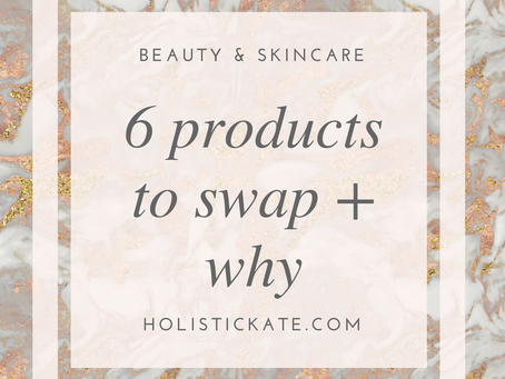 Six Products to Swap Now + Why