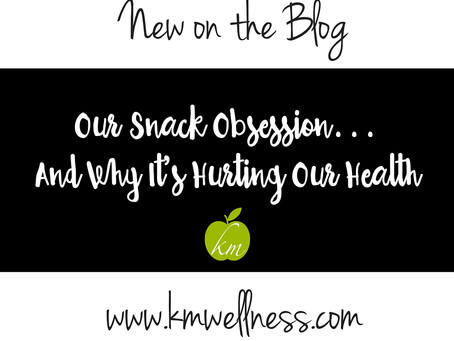 Our Snack Obsession...And Why it's Hurting Our Health