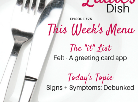The Ladies Dish #75: Signs & Symptoms, Debunked