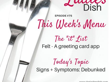 The Ladies Dish #75: Signs & Symptoms, Debunked