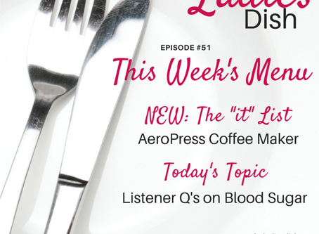 The Ladies Dish Podcast #51: Listener Questions about Blood Sugar
