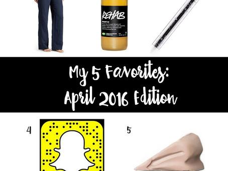 My 5 Favorites: April 2016 Edition