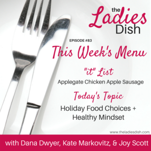 The Ladies Dish #83: Holiday Food Choices + Healthy Mindset