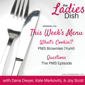 The PMS Episode   The Ladies Dish