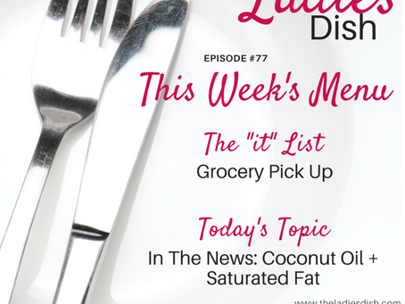 The Ladies Dish #77: In the News - Coconut Oil & Saturated Fat