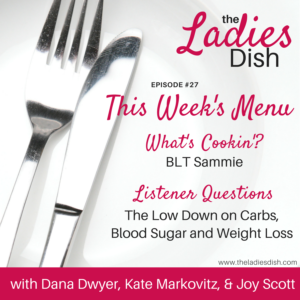 The Low Down On Carbs, Blood Sugar & Weight Loss | The Ladies Dish