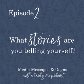 What stories are you telling yourself? Media messages & dogma