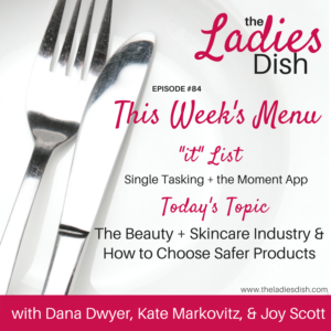 The Ladies Dish #84: The Beauty + Skincare Industry & How to Choose Safer Products