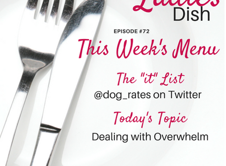 The Ladies Dish #72: Dealing With Overwhelm