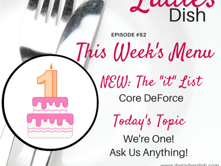 The Ladies Dish Podcast #52: It's Our Birthday- Ask Us Anything