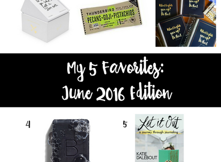 My 5 Favorites: June 2016 Edition