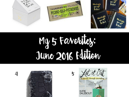 My 5 Favorites: June 2016 Edition