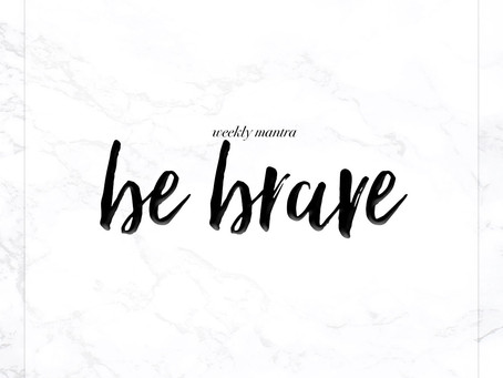 8.29.16: Be Brave