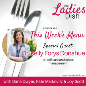 The Ladies Dish 82: Self Care + Stress Management With Dr. Kelly Forys Donahue