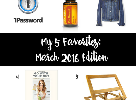 My 5 Favorites: March 2016 Edition