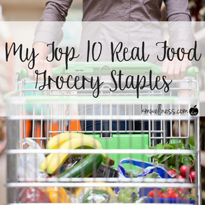 Top 10 Real Food Grocery Staples