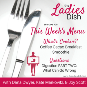 The Ladies Dish Podcast #25: Digestion Part Two – What Can Go Wrong
