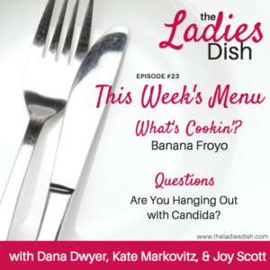 Are You Hanging Out With Candida? | The Ladies Dish