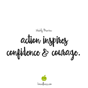 Action inspires confidence and courage.