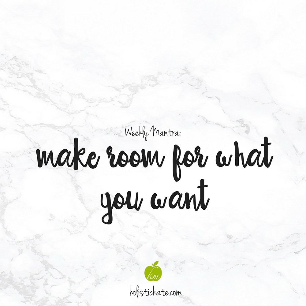 Make room for what you want
