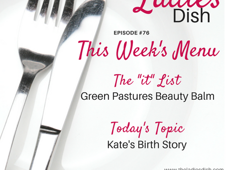 The Ladies Dish #76: Kate's Birth Story